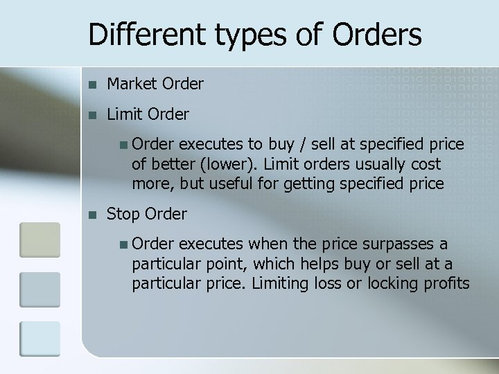 Different types of Orders n Market Order n Limit Order n Order executes to
