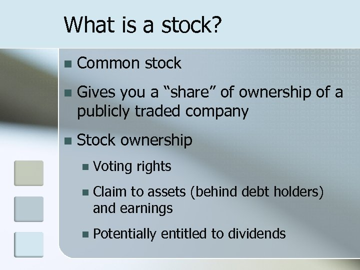 "What is a stock? n Common stock n Gives you a ""share"" of ownership"