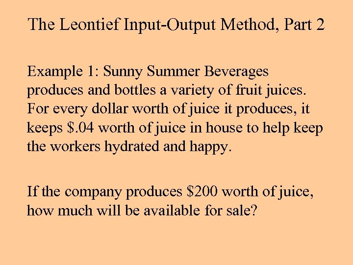 The Leontief Input-Output Method, Part 2 Example 1: Sunny Summer Beverages produces and bottles