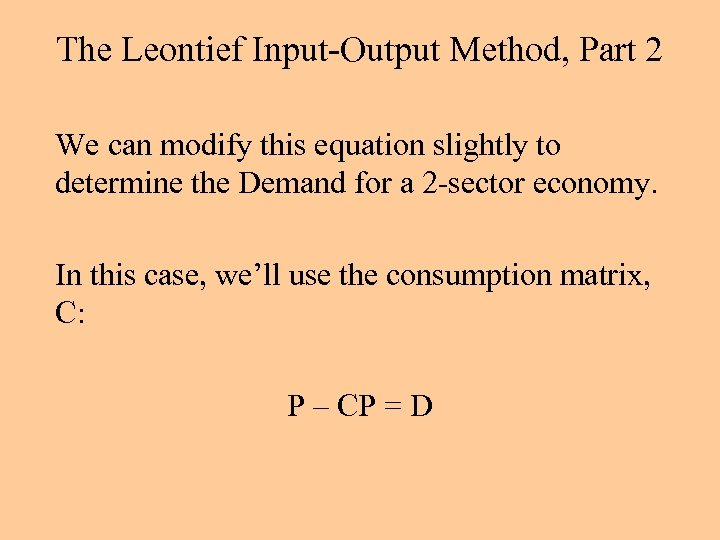 The Leontief Input-Output Method, Part 2 We can modify this equation slightly to determine