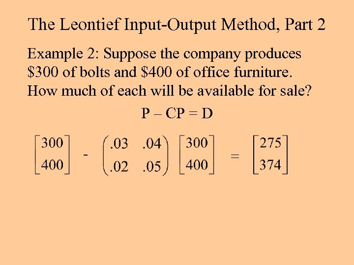 The Leontief Input-Output Method, Part 2 Example 2: Suppose the company produces $300 of