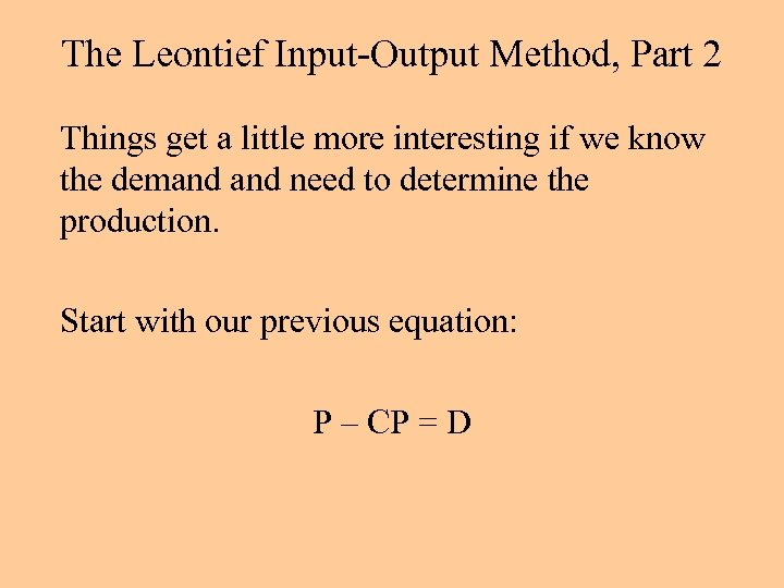 The Leontief Input-Output Method, Part 2 Things get a little more interesting if we