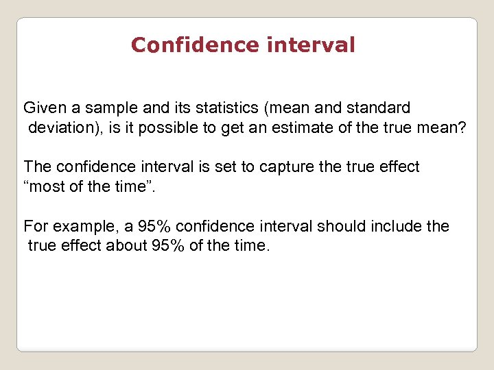 Confidence interval Given a sample and its statistics (mean and standard deviation), is it