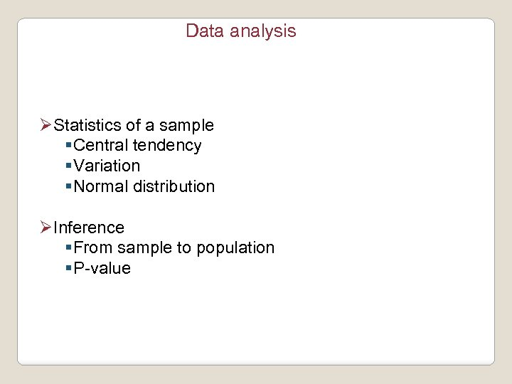 Data analysis ØStatistics of a sample §Central tendency §Variation §Normal distribution ØInference §From sample