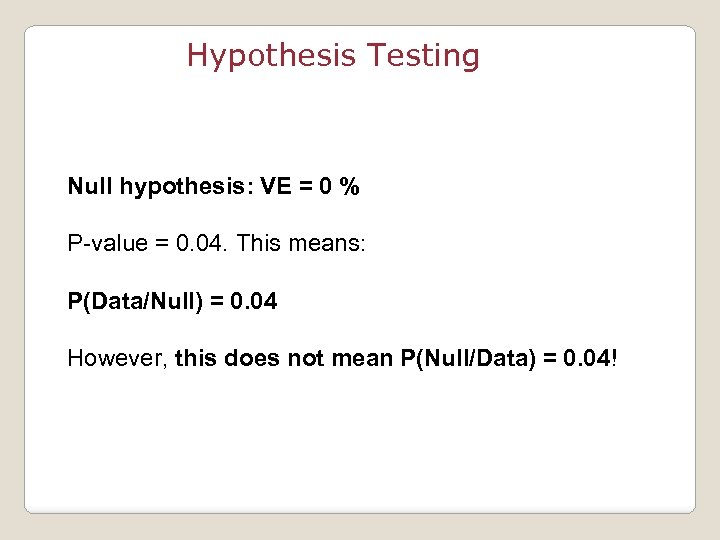 Hypothesis Testing Null hypothesis: VE = 0 % P-value = 0. 04. This means: