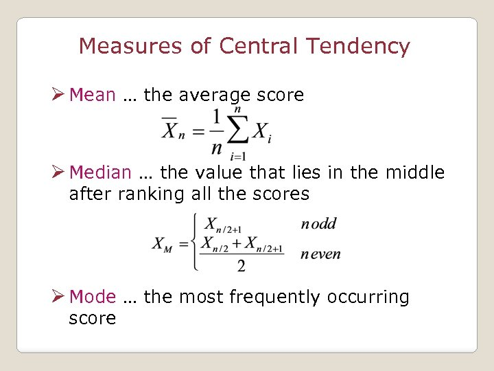 Measures of Central Tendency Ø Mean … the average score Ø Median … the
