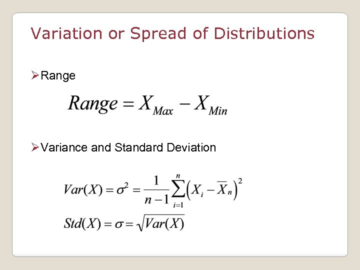Variation or Spread of Distributions ØRange ØVariance and Standard Deviation