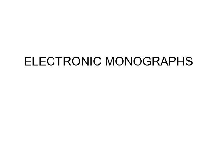 ELECTRONIC MONOGRAPHS