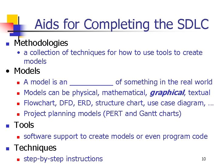 Aids for Completing the SDLC n Methodologies • a collection of techniques for how