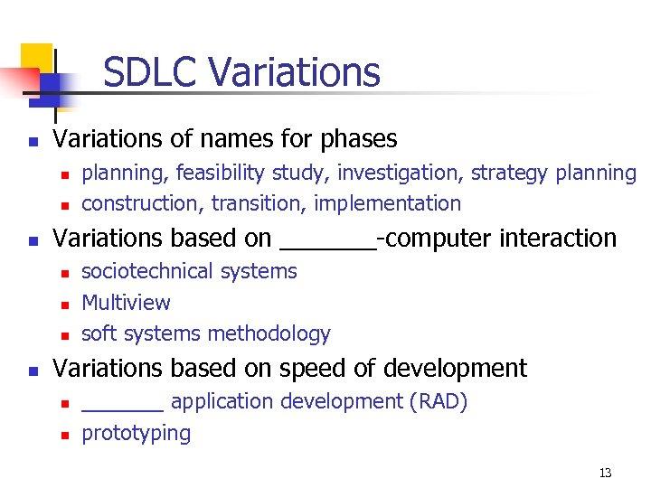 SDLC Variations n Variations of names for phases n n n Variations based on