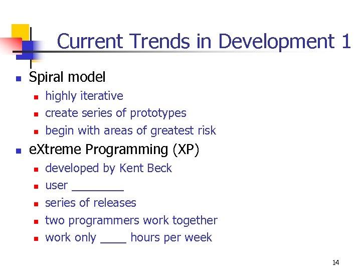Current Trends in Development 1 n Spiral model n n highly iterative create series
