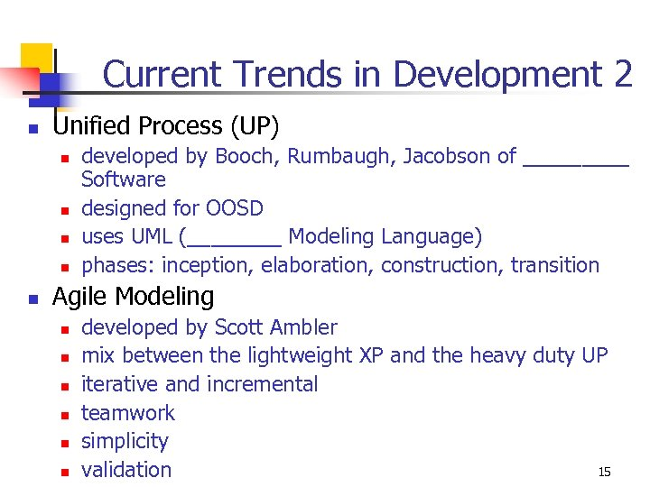 Current Trends in Development 2 n Unified Process (UP) n n n developed by