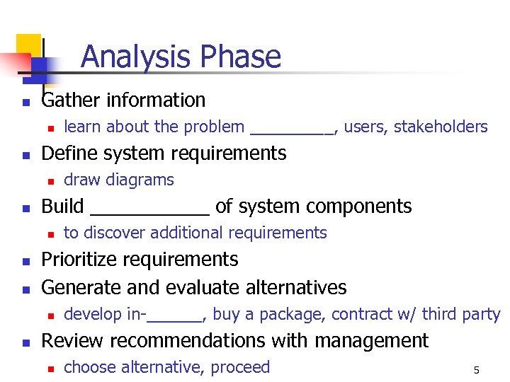 Analysis Phase n Gather information n n Define system requirements n n n to