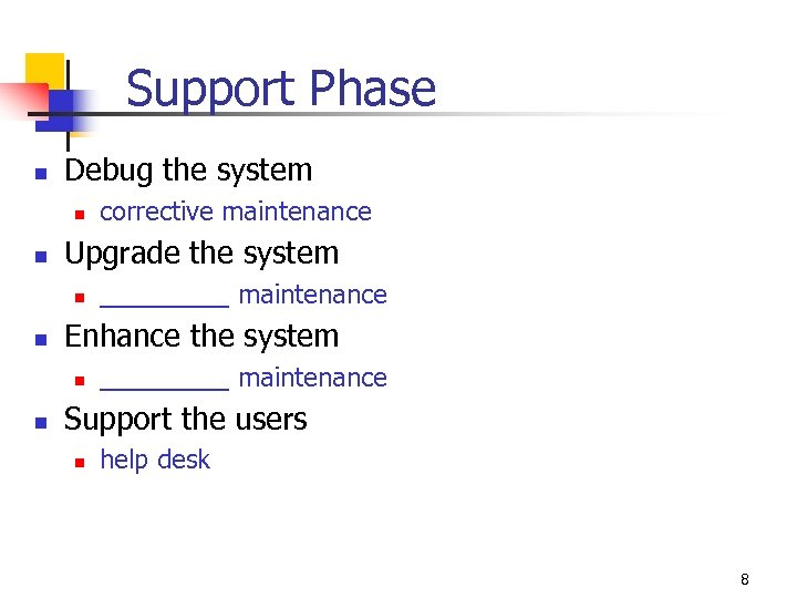 Support Phase n Debug the system n n Upgrade the system n n _____