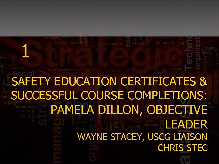 1 SAFETY EDUCATION CERTIFICATES & SUCCESSFUL COURSE COMPLETIONS: PAMELA DILLON, OBJECTIVE LEADER WAYNE STACEY,