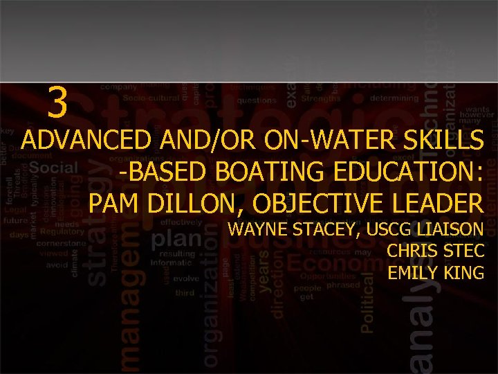 3 ADVANCED AND/OR ON-WATER SKILLS -BASED BOATING EDUCATION: PAM DILLON, OBJECTIVE LEADER WAYNE STACEY,