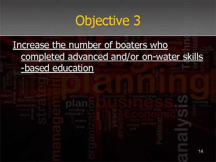 Objective 3 Increase the number of boaters who completed advanced and/or on-water skills -based