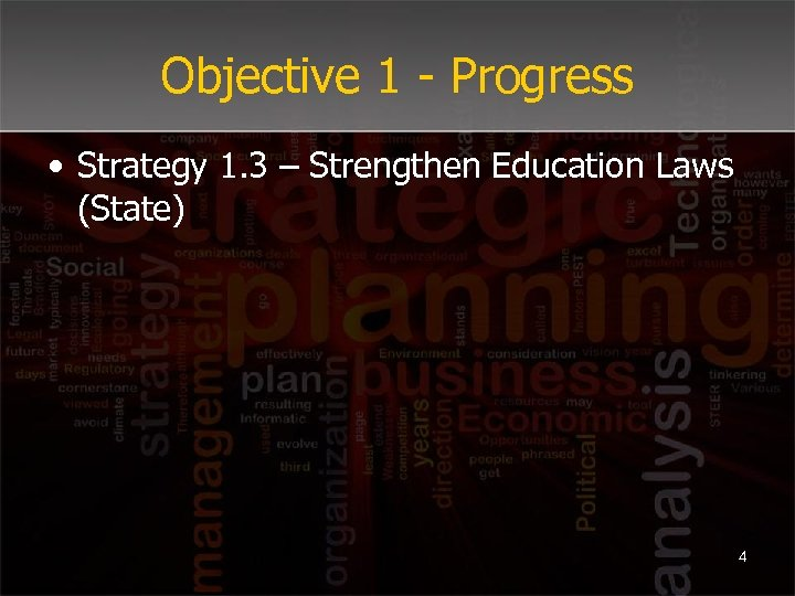 Objective 1 - Progress • Strategy 1. 3 – Strengthen Education Laws (State) 4