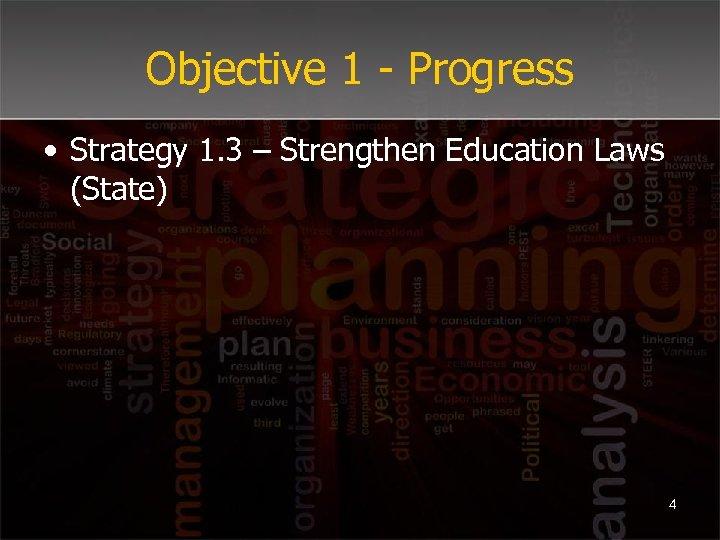 Objective 1 - Progress • Strategy 1. 3 – Strengthen Education Laws (State) 4