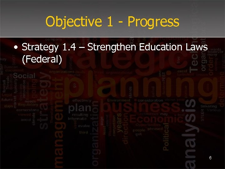 Objective 1 - Progress • Strategy 1. 4 – Strengthen Education Laws (Federal) 6