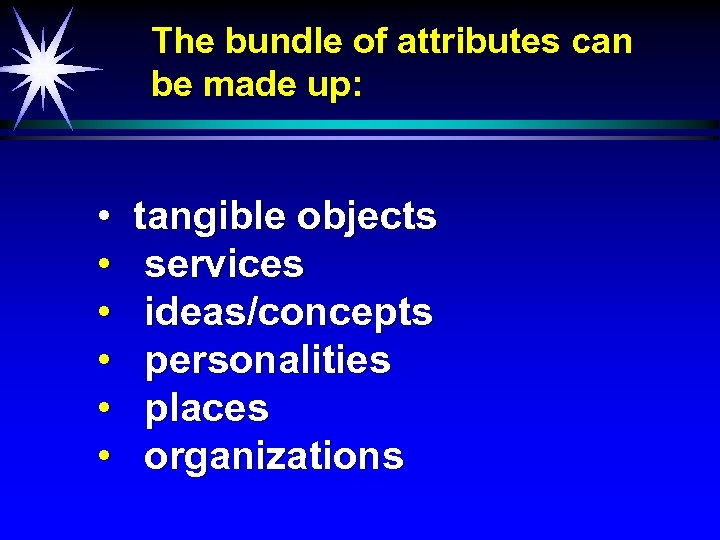 The bundle of attributes can be made up: • • • tangible objects services