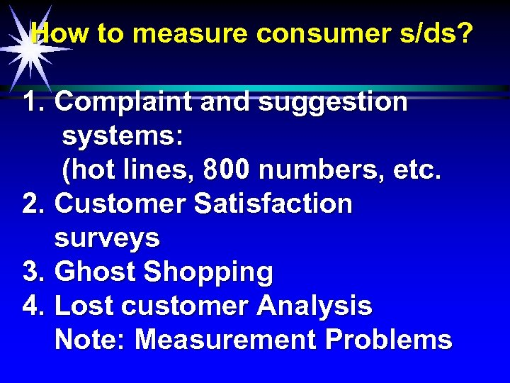 How to measure consumer s/ds? 1. Complaint and suggestion systems: (hot lines, 800 numbers,