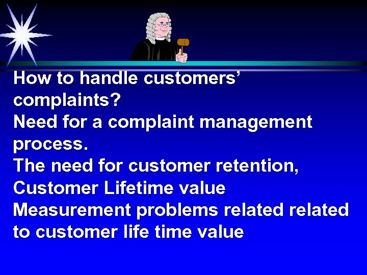 How to handle customers' complaints? Need for a complaint management process. The need for