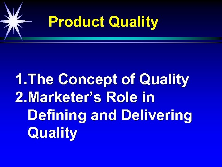 Product Quality 1. The Concept of Quality 2. Marketer's Role in Defining and Delivering