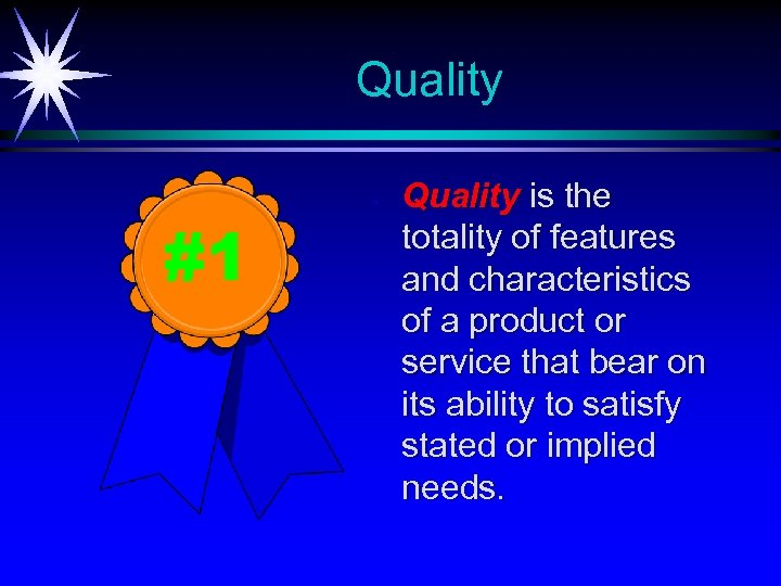 Quality #1 ä Quality is the totality of features and characteristics of a product