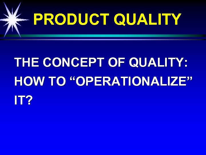 """PRODUCT QUALITY THE CONCEPT OF QUALITY: HOW TO """"OPERATIONALIZE"""" IT?"""