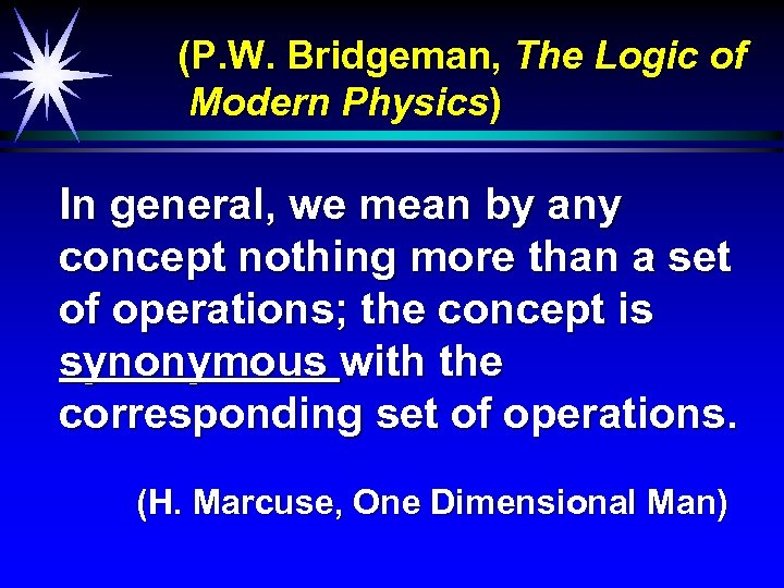 (P. W. Bridgeman, The Logic of Modern Physics) In general, we mean by any