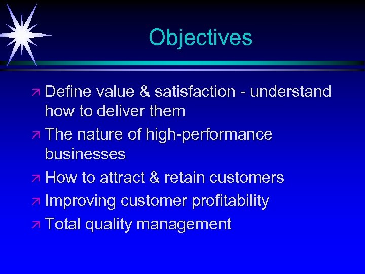 Objectives ä Define value & satisfaction - understand how to deliver them ä The
