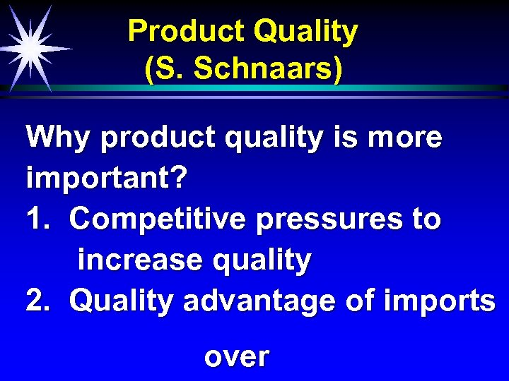 Product Quality (S. Schnaars) Why product quality is more important? 1. Competitive pressures to