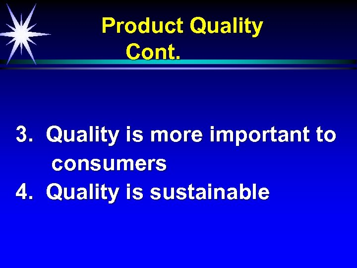 Product Quality Cont. 3. Quality is more important to consumers 4. Quality is sustainable