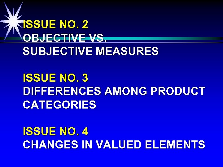 ISSUE NO. 2 OBJECTIVE VS. SUBJECTIVE MEASURES ISSUE NO. 3 DIFFERENCES AMONG PRODUCT CATEGORIES