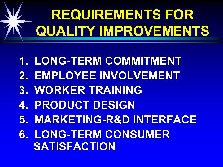REQUIREMENTS FOR QUALITY IMPROVEMENTS 1. 2. 3. 4. 5. 6. LONG-TERM COMMITMENT EMPLOYEE INVOLVEMENT