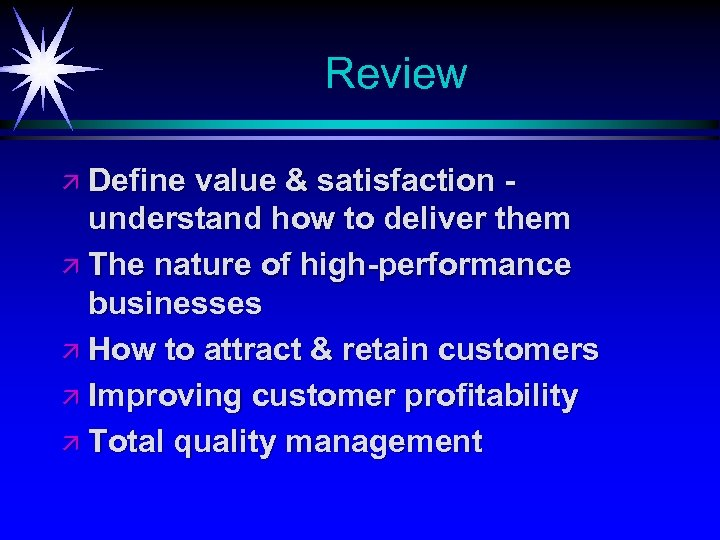 Review ä Define value & satisfaction understand how to deliver them ä The nature
