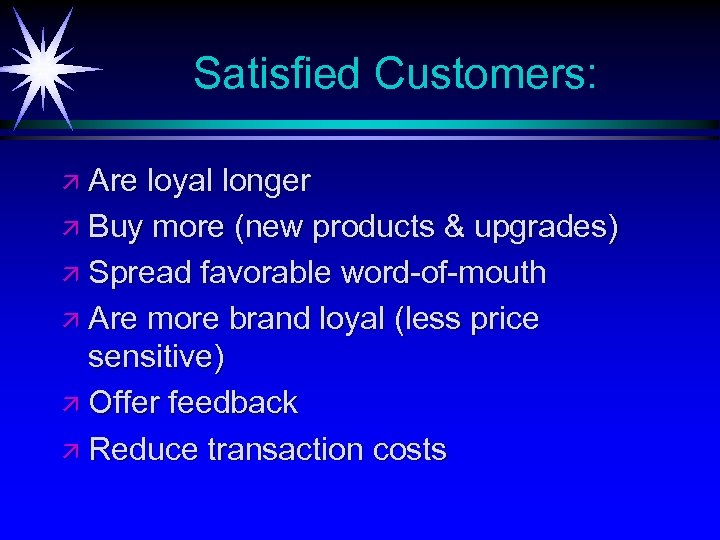 Satisfied Customers: ä Are loyal longer ä Buy more (new products & upgrades) ä