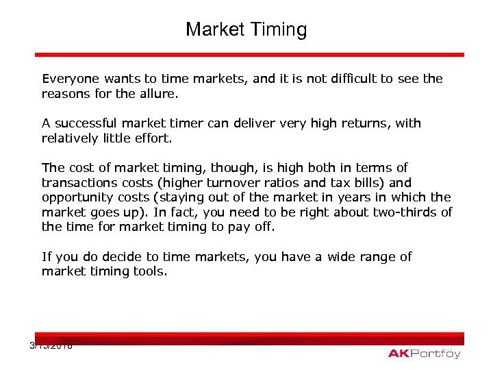 Market Timing Everyone wants to time markets, and it is not difficult to see