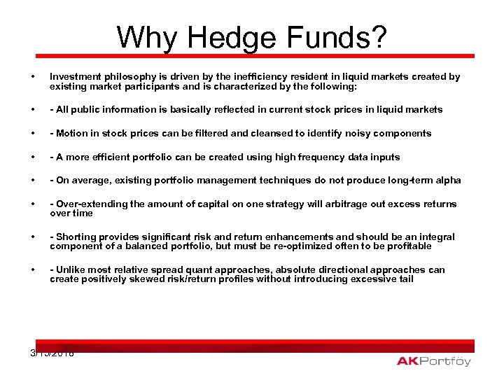 Why Hedge Funds? • Investment philosophy is driven by the inefficiency resident in liquid