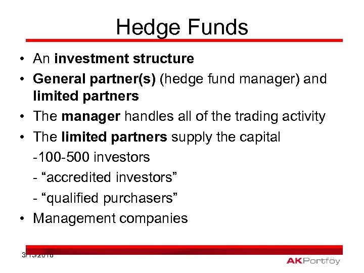 Hedge Funds • An investment structure • General partner(s) (hedge fund manager) and limited