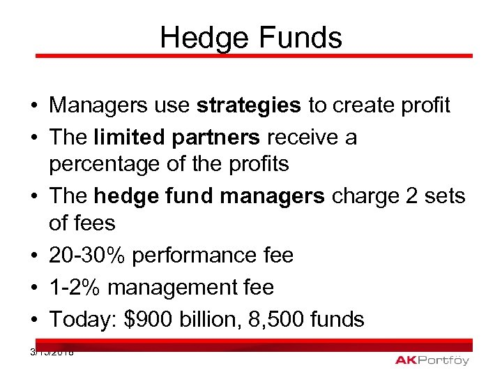Hedge Funds • Managers use strategies to create profit • The limited partners receive
