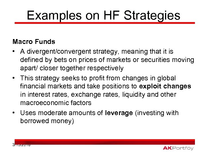 Examples on HF Strategies Macro Funds • A divergent/convergent strategy, meaning that it is