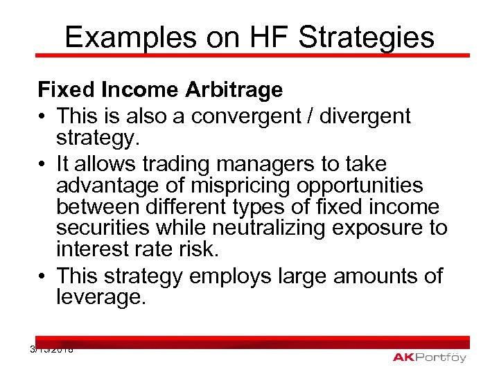 Examples on HF Strategies Fixed Income Arbitrage • This is also a convergent /