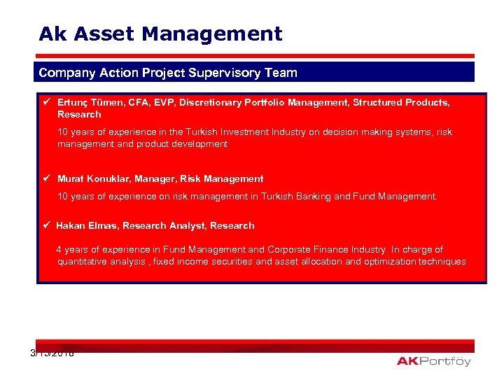 Ak Asset Management Company Action Project Supervisory Team Ertunç Tümen, CFA, EVP, Discretionary Portfolio