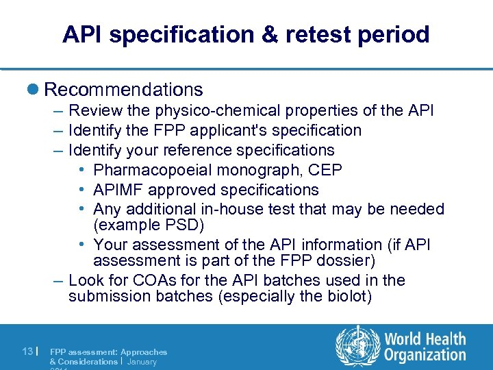 API specification & retest period l Recommendations – Review the physico-chemical properties of the