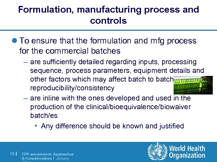 Formulation, manufacturing process and controls l To ensure that the formulation and mfg process