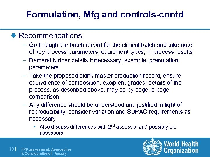 Formulation, Mfg and controls-contd l Recommendations: – Go through the batch record for the