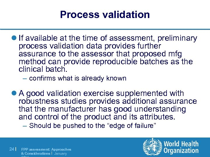 Process validation l If available at the time of assessment, preliminary process validation data
