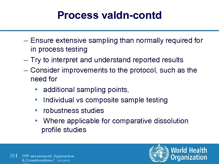 Process valdn-contd – Ensure extensive sampling than normally required for in process testing –